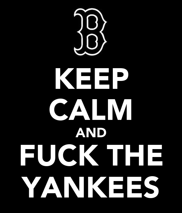 KEEP CALM AND FUCK THE YANKEES