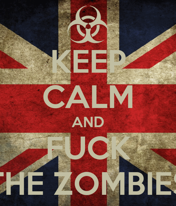 KEEP CALM AND FUCK THE ZOMBIES