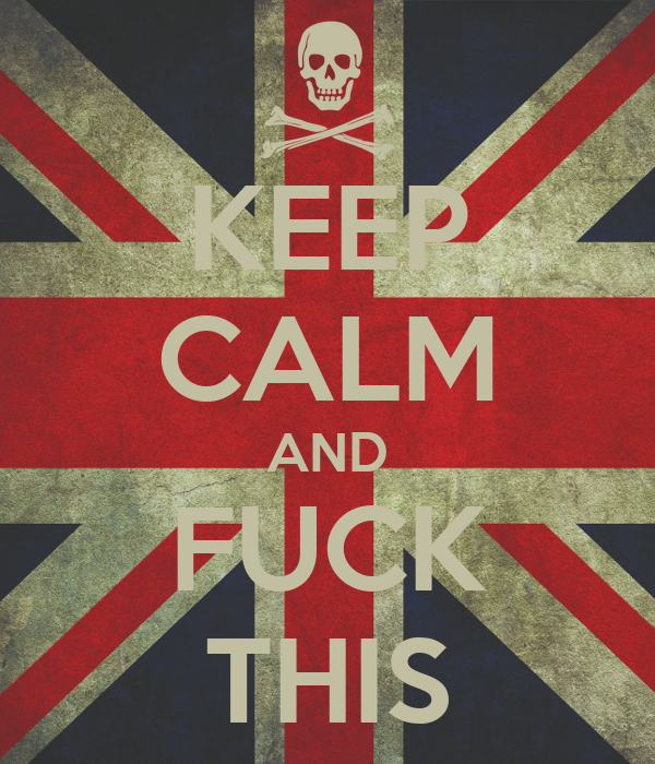 KEEP CALM AND FUCK THIS