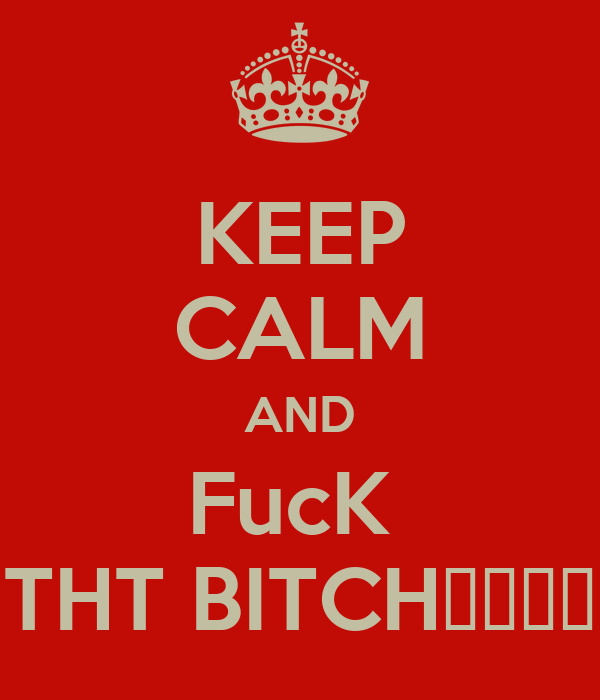 KEEP CALM AND FucK  THT BITCH😂😂💀💀