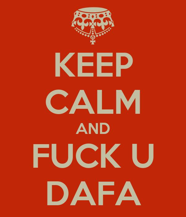 KEEP CALM AND FUCK U DAFA