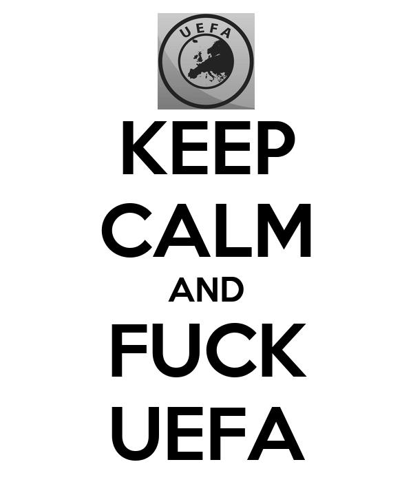 KEEP CALM AND FUCK UEFA