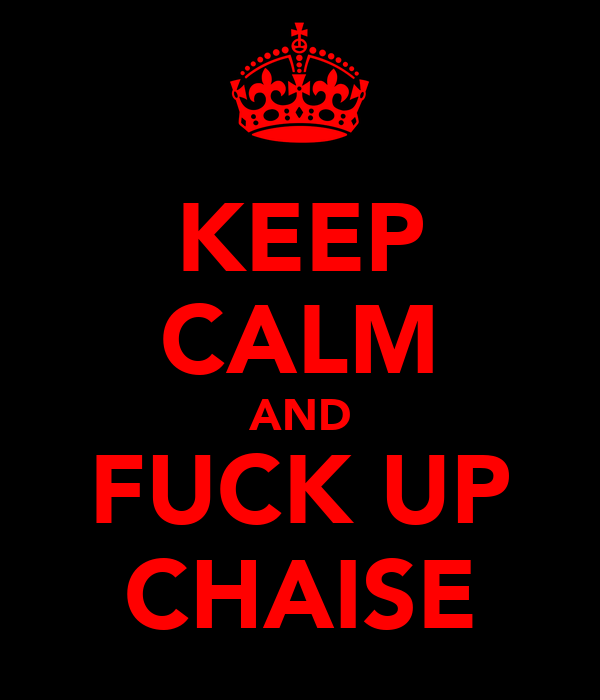 KEEP CALM AND FUCK UP CHAISE
