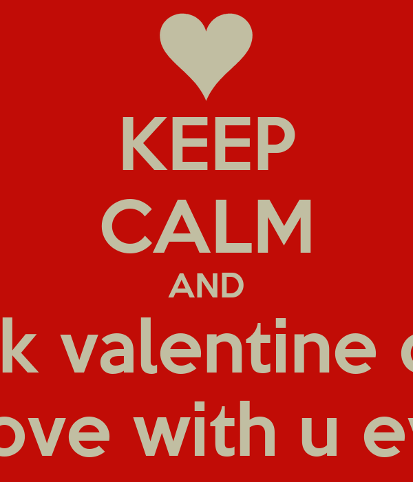 KEEP CALM AND fuck valentine day im in love with u evryday