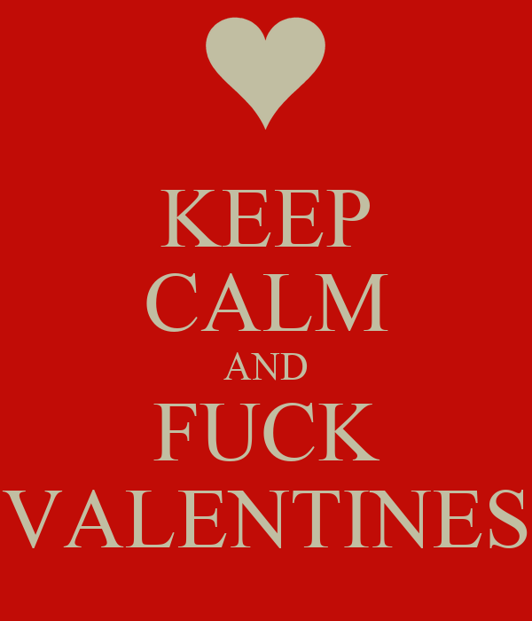 KEEP CALM AND FUCK VALENTINES