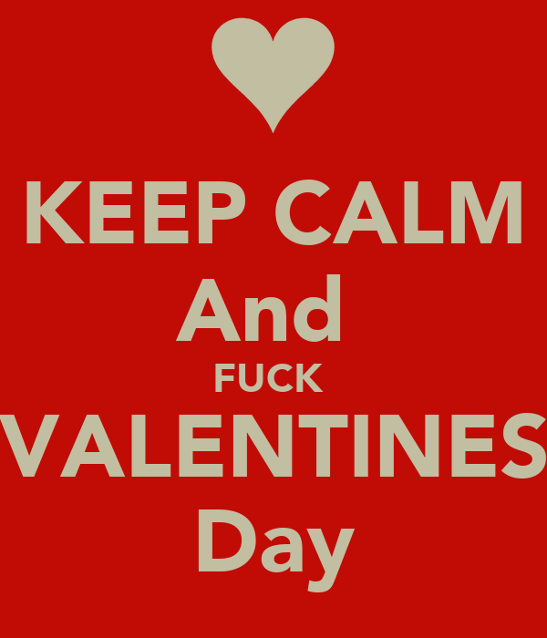 KEEP CALM And  FUCK  VALENTINES Day