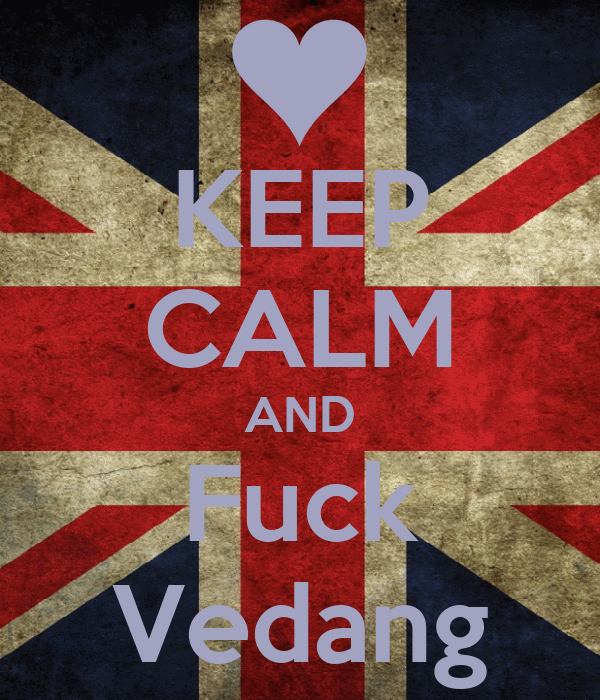KEEP CALM AND Fuck Vedang