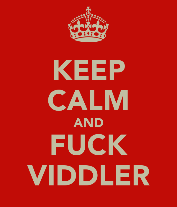 KEEP CALM AND FUCK VIDDLER