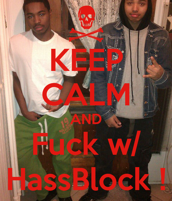 KEEP CALM AND Fuck w/ HassBlock !