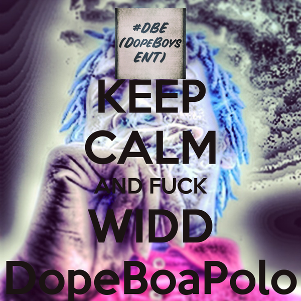 KEEP CALM AND FUCK WIDD DopeBoaPolo