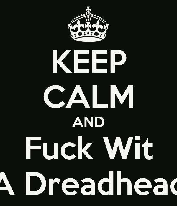 KEEP CALM AND Fuck Wit A Dreadhead