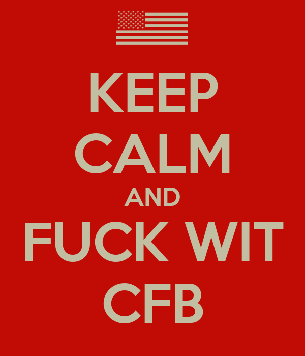KEEP CALM AND FUCK WIT CFB