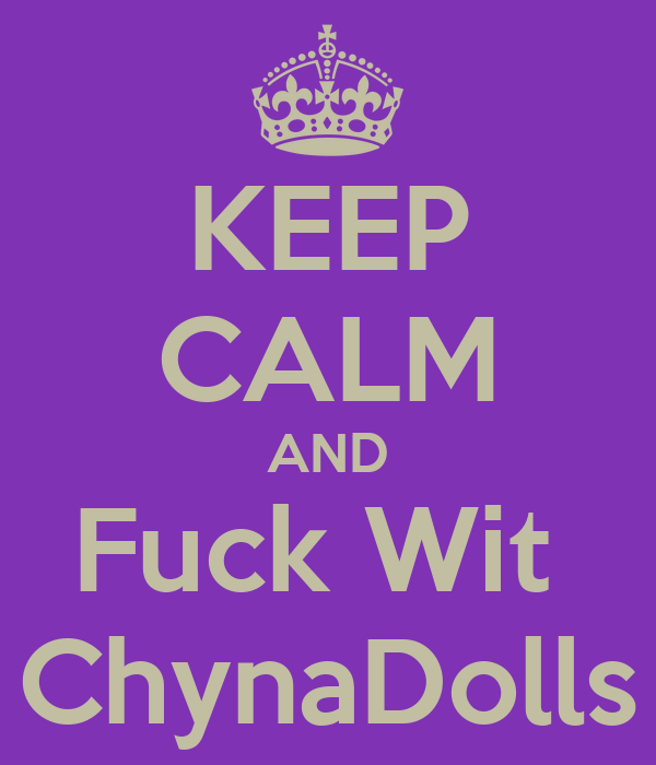 KEEP CALM AND Fuck Wit  ChynaDolls