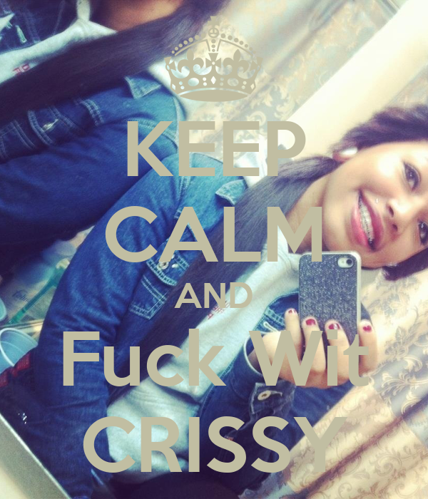KEEP CALM AND Fuck Wit CRISSY