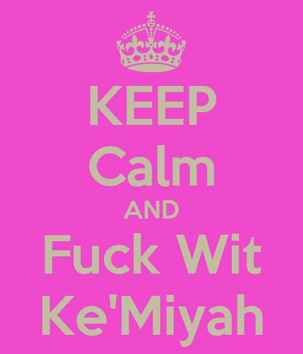 KEEP Calm AND Fuck Wit Ke'Miyah