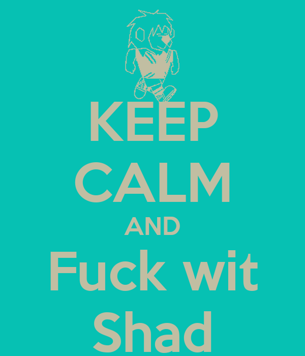 KEEP CALM AND Fuck wit Shad