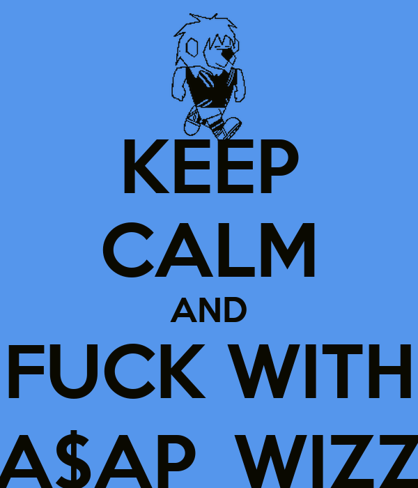 KEEP CALM AND FUCK WITH A$AP_WIZZ