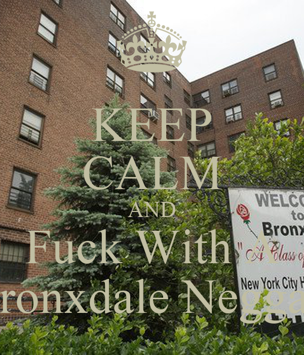 KEEP CALM AND Fuck With A Bronxdale Negga !