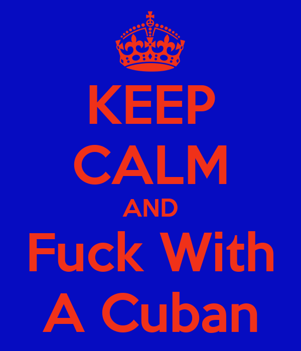 KEEP CALM AND Fuck With A Cuban