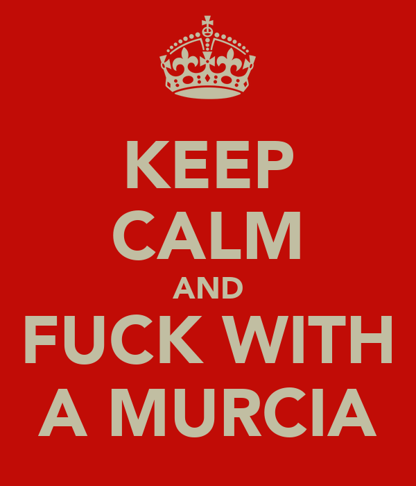 KEEP CALM AND FUCK WITH A MURCIA