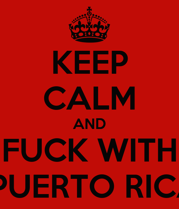 KEEP CALM AND FUCK WITH A PUERTO RICAN