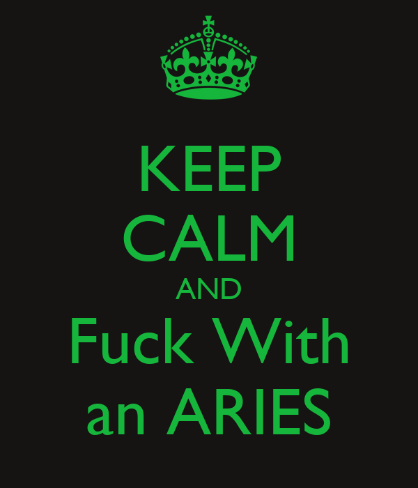 KEEP CALM AND Fuck With an ARIES