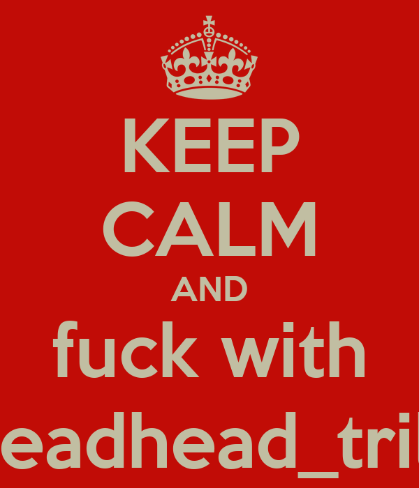 KEEP CALM AND fuck with breadhead_trilla