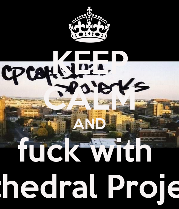 KEEP CALM AND fuck with  Cathedral Projects