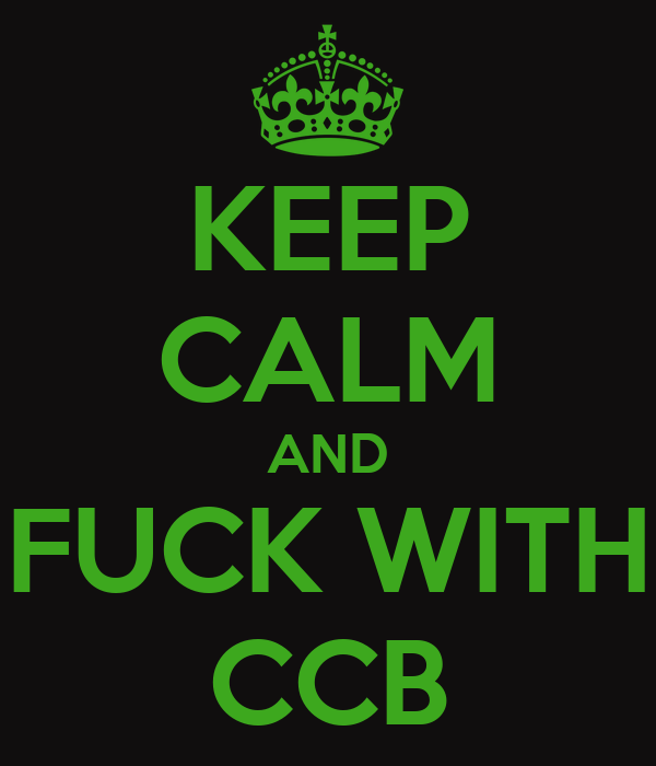 KEEP CALM AND FUCK WITH CCB