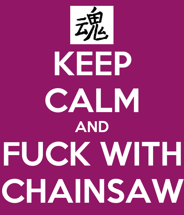 KEEP CALM AND FUCK WITH CHAINSAW