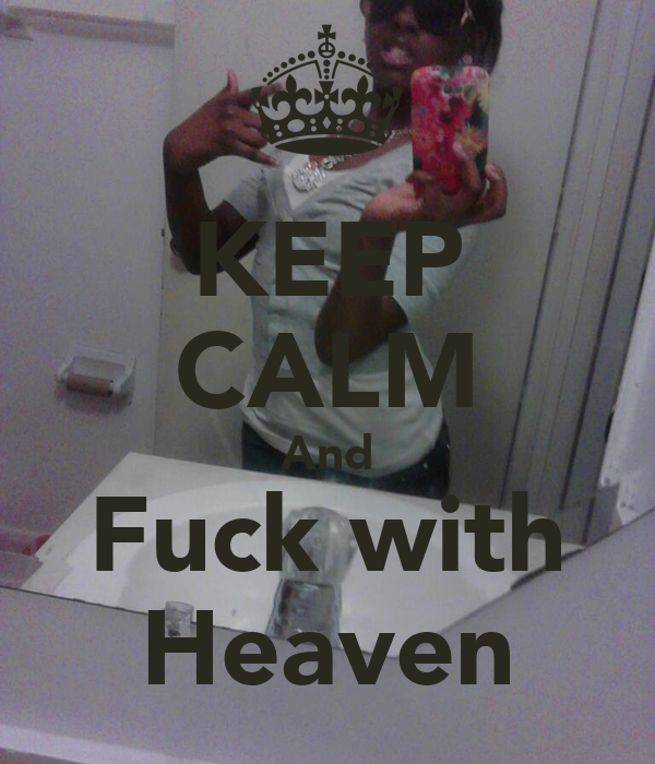 KEEP CALM And Fuck with Heaven