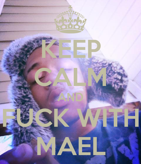 KEEP CALM AND FUCK WITH MAEL