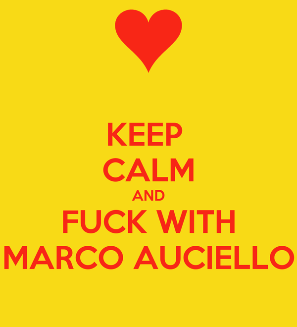 KEEP  CALM AND FUCK WITH MARCO AUCIELLO