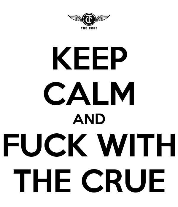 KEEP CALM AND FUCK WITH THE CRUE