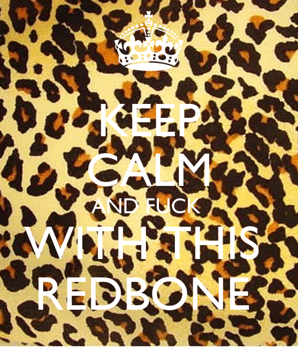 KEEP CALM AND FUCK  WITH THIS  REDBONE