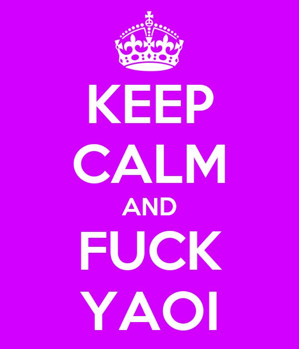 KEEP CALM AND FUCK YAOI
