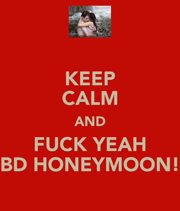 KEEP CALM AND FUCK YEAH BD HONEYMOON!
