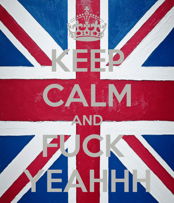 KEEP CALM AND FUCK  YEAHHH