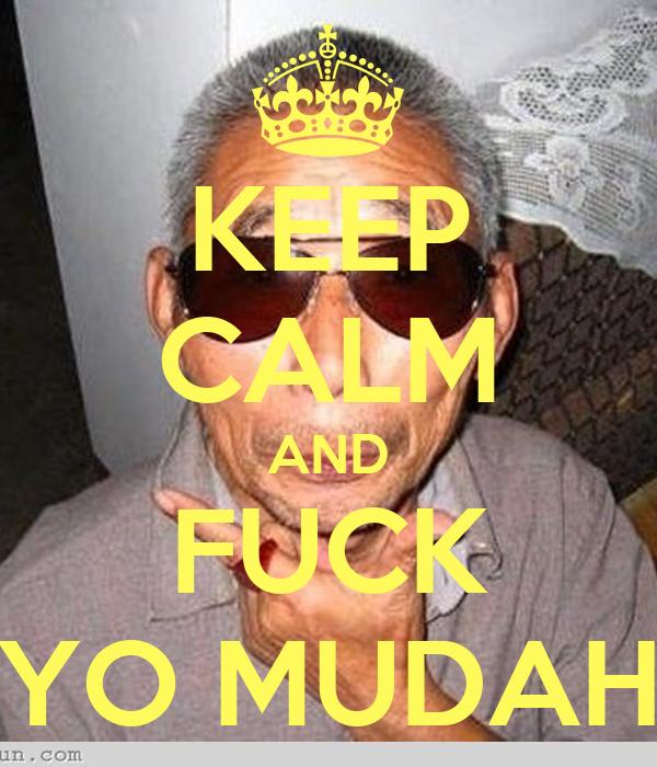KEEP CALM AND FUCK YO MUDAH
