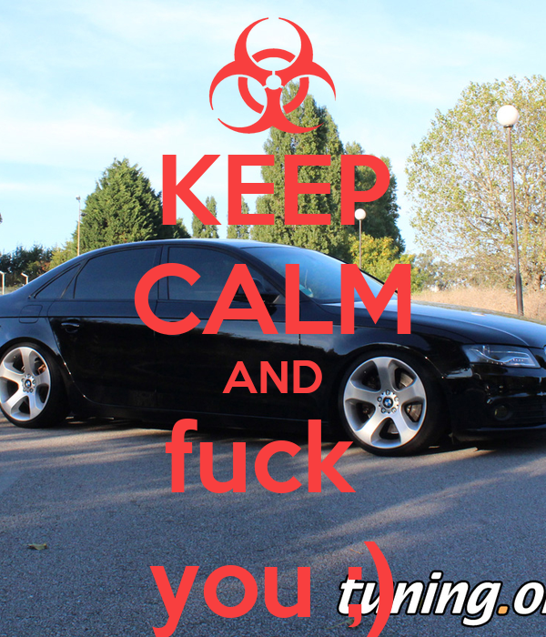 KEEP CALM AND fuck  you ;)
