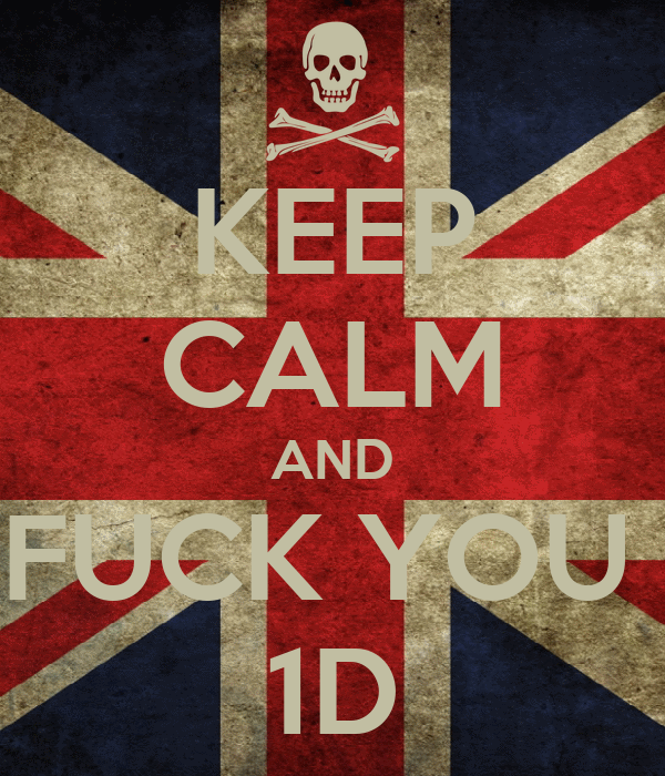 KEEP CALM AND FUCK YOU  1D