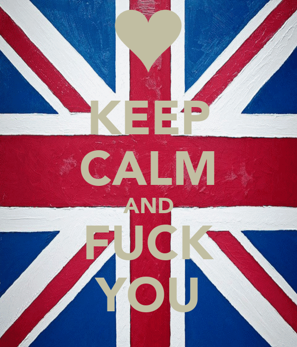 KEEP CALM AND FUCK YOU