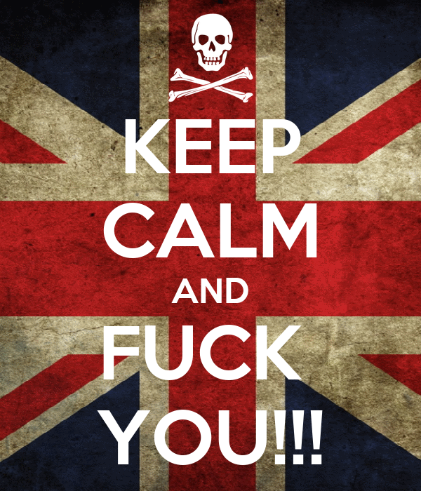 KEEP CALM AND FUCK  YOU!!!