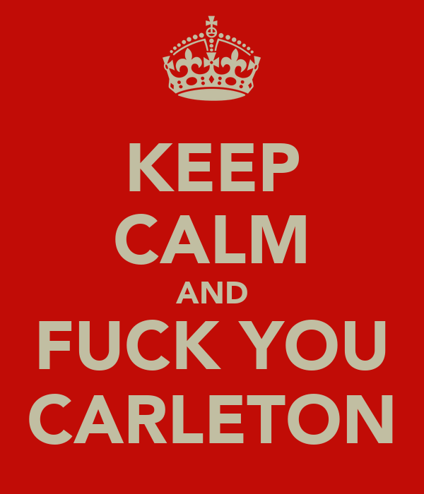 KEEP CALM AND FUCK YOU CARLETON