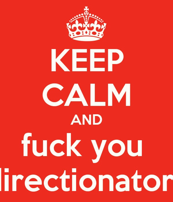 KEEP CALM AND fuck you  directionators