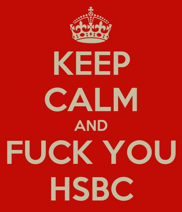 KEEP CALM AND FUCK YOU HSBC