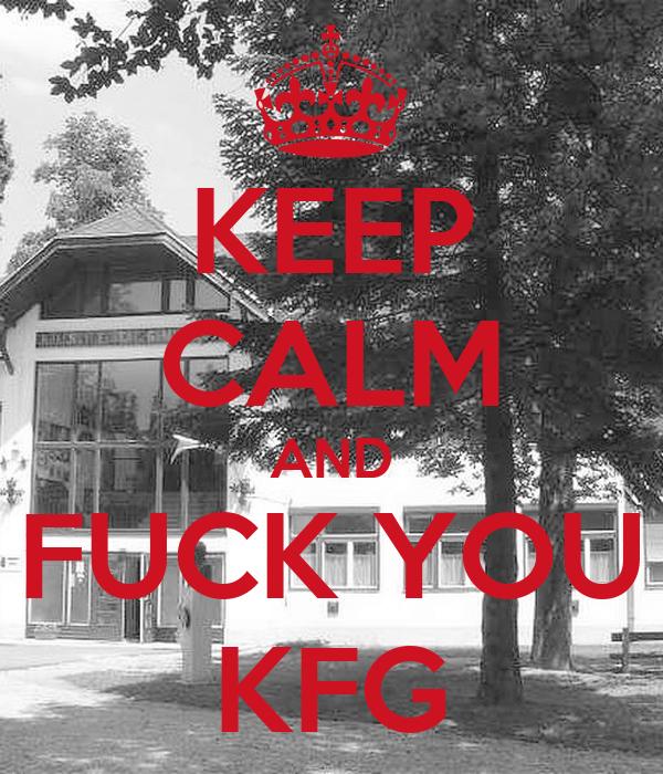 KEEP CALM AND FUCK YOU KFG