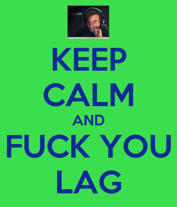 KEEP CALM AND FUCK YOU LAG