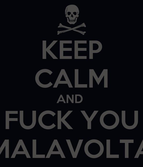 KEEP CALM AND  FUCK YOU MALAVOLTA