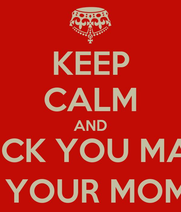 I fuck u and your mom